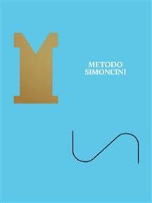 Metodo Simoncini. Ricerca di un'estetica dell'insieme: The Simoncini Method. In search of an Aesthetic Whole