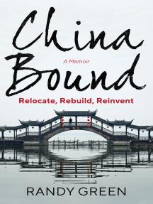 China Bound: Relocate, Rebuild, Reinvent