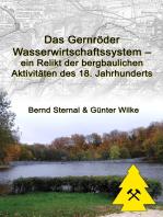 Das Gernröder Wasserwirtschaftssystem - ein Relikt der bergbaulichen Aktivitäten des 18. Jahrhunderts