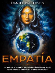 Empatía: La guía del empático para superar la ansiedad social como persona empática y altamente sensible