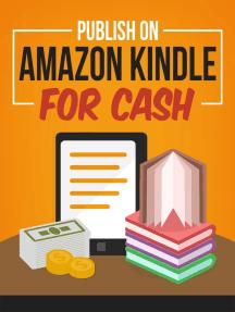 Publish On Amazon Kindle for Cash: Kindle Publishing Money, #6