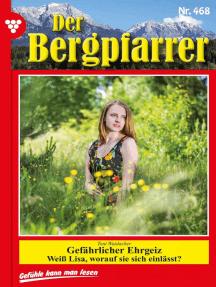 Der Bergpfarrer 468 – Heimatroman: Gefährlicher Ehrgeiz