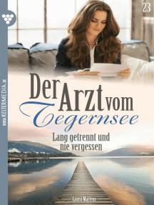 Der Arzt vom Tegernsee 23 – Arztroman: Lang getrennt und nie vergessen
