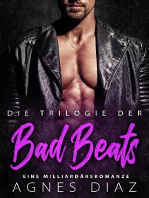 Die Trilogie der Bad Beats : Eine Milliardärsromanze