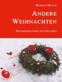 Andere Weihnachten: Nachdenkliches zur Festzeit