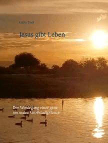Jesus gibt Leben: Der Werdegang einer ganz normalen Großstadtpflanze