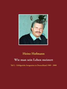 Wie man sein Leben meistert: Teil 2 - erfolgreiche Integration in Deutschland 1989 bis 2000