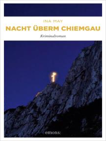 Nacht überm Chiemgau: Kriminalroman
