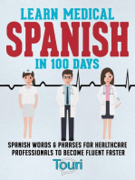 Learn Medical Spanish in 100 Days: Spanish Words & Phrases for Healthcare Professionals to Become Fluent Faster: Medical Spanish, #1