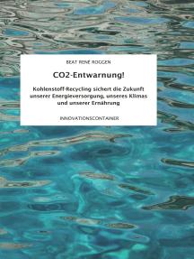 CO2-Entwarnung!: Kohlenstoff-Recycling sichert die Zukunft unserer Energieversorgung, unseres Klimas und unserer Ernährung
