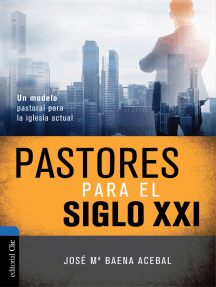 Pastores del siglo XXI: Un modelo pastoral para la iglesia actual