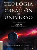 Teología de la creación del Universo: Y de la relación de Dios con su obra cósmica