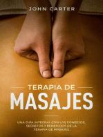 Terapia De Masajes: Una Guía Integral con los Consejos, Secretos y Beneficios de la Terapia de Masajes (Massage Therapy Spanish Version)