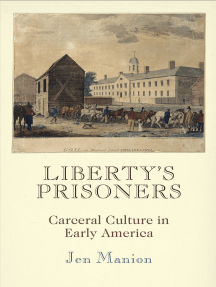 Liberty's Prisoners: Carceral Culture in Early America