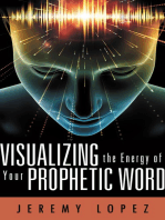 Visualizing the Energy of Your Prophetic Word