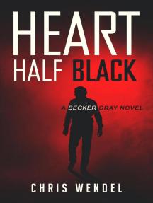 Heart Half Black: A Becker Gray Novel