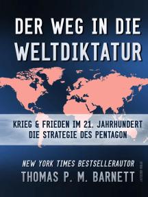 Der Weg in die Weltdiktatur: Krieg und Frieden im 21. Jahrhundert. Die Strategie des Pentagon