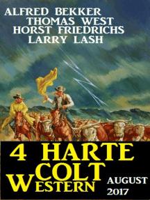 4 Harte Colt Western August 2017: Alfred Bekker präsentiert, #37