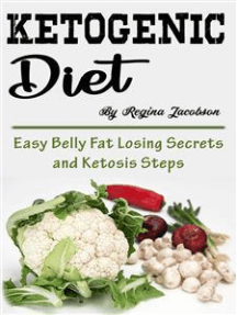 Ketogenic Diet: Easy Belly Fat Losing Secrets and Ketosis Steps