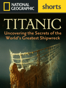 Titanic: Uncovering the Secrets of the World's Greatest Shipwreck