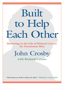 Built to Help Each Other: Mentoring in the Life of Richard Caruso: An Uncommon Man