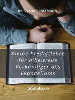 Kleine Predigtlehre für bibeltreue Verkündiger des Evangeliums