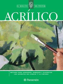 Acrílico: Método para aprender, dominar y disfrutar los secretos del dibujo y la pintura