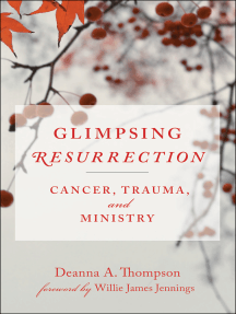 Glimpsing Resurrection: Cancer, Trauma, and Ministry