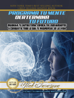 Programa Tu Mente y Determina Tu Futuro: Mejorar Tu Autoestima, Enfoca tus Pensamientos y Conquista todo lo que te Propongas en la Vida