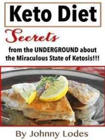 Keto Diet: Secrets from the UNDERGROUND about the Miraculous State of Ketosis!!!!