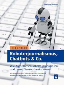 Roboterjournalismus, Chatbots & Co.: Wie Algorithmen Inhalte produzieren und unser Denken beeinflussen