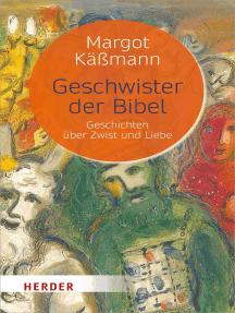 Geschwister der Bibel: Geschichten über Zwist und Liebe