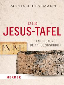 Die Jesus-Tafel: Die Entdeckung der Kreuzinschrift