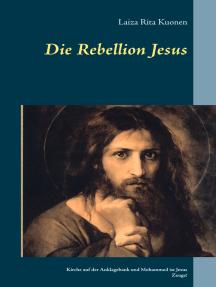 Die Rebellion Jesus: Kirche auf der Anklagebank und Mohammed ist Jesus Zeuge!