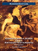 Conociendo a Jesús en el Antiguo Testamento: Cristología y Tipología Bíblica