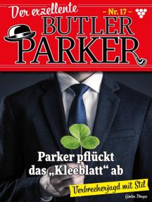 """Der exzellente Butler Parker 17 – Kriminalroman: Parker pflückt das """"Kleeblatt"""" ab"""