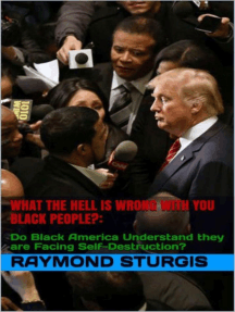 What the Hell Is Wrong with You Black People? Do Black America Understand they are Facing Self-Destruction?