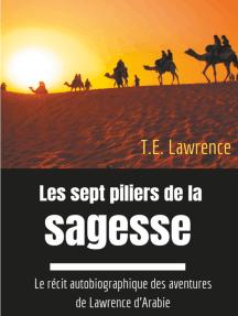Les sept piliers de la sagesse: Le récit autobiographique des aventures de Lawrence d'Arabie