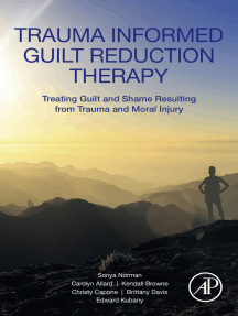 Trauma Informed Guilt Reduction Therapy: Treating Guilt and Shame Resulting from Trauma and Moral Injury