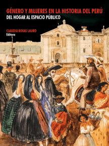 Género y mujeres en la historia del Perú: Del hogar al espacio público