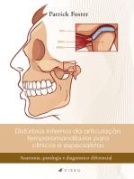 Distúrbios internos da articulação temporomandibular para clínicos e especialistas: Anatomia, patologia e diagnóstico diferencial