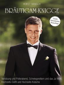 Bräutigam-Knigge 2100: Verlobung und Polterabend, Schwiegereltern und das Ja-Wort, Hochzeits-Outfit und Hochzeits-Kutsche