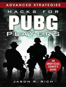 Hacks for PUBG Players Advanced Strategies: An Unofficial Gamer's Guide: An Unofficial Gamer's Guide