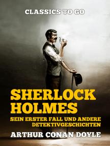 Sherlock Holmes Sein erster Fall und andere Detektivgeschichten