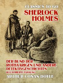 Sherlock Holmes Der Bund der Rothaarigen und andere Detektivgeschichten Illustrierte Fassung
