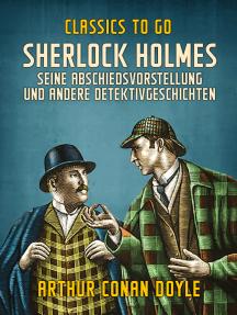 Sherlock Holmes Seine Abschiedsvorstellung und andere Detektivgeschichten