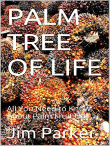 Palm Tree of Life: All You Need to Know About Palm Fruit Oil