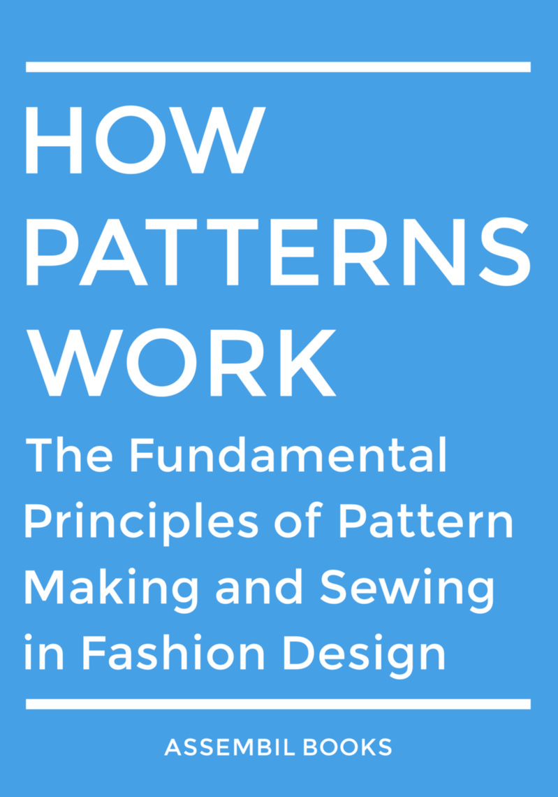 Read How Patterns Work The Fundamental Principles Of Pattern Making And Sewing In Fashion Design Online By Assembil Books