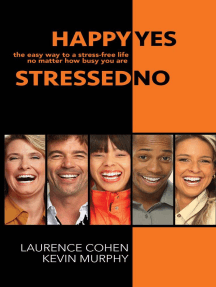 Happy Yes, Stressed No - The Easy Way to a Stress-Free Life, No Matter How Busy You Are