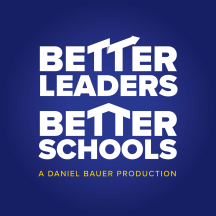 The Better Leaders Better Schools Podcast with Daniel Bauer